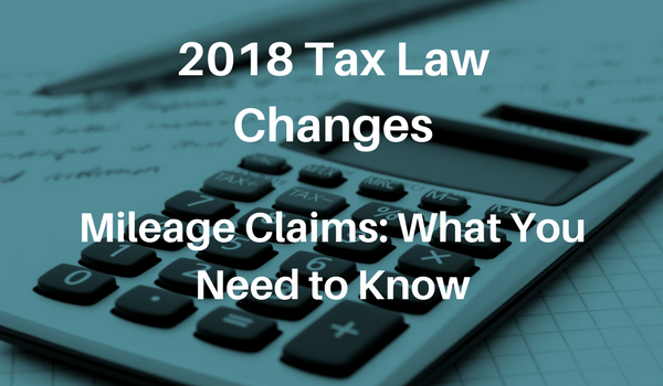 2018 Tax Law Changes – How Will This Affect Mileage Claims?