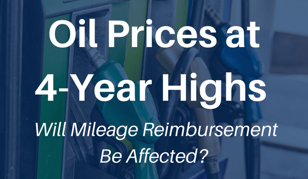 Oil Prices at 4-Year Highs – Will Mileage Reimbursement Be Affected?